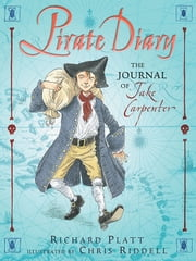 Pirate Diary - The Journal of Jake Carpenter, Cabin Boy ebook by Richard Platt,Chris Riddell