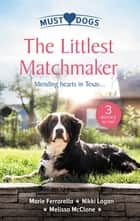 The Littlest Matchmaker/Diamond In The Ruff/Slow Dance with the Sheriff/His Proposal, Their Forever ebook by Marie Ferrarella, Nikki Logan, Melissa McClone