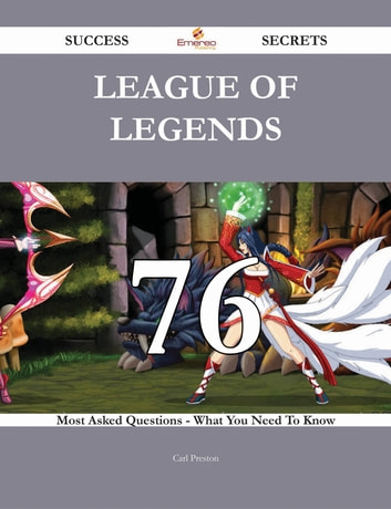 League of Legends 76 Success Secrets - 76 Most Asked Questions On League of Legends - What You Need To Know ebook by Carl Preston