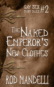 The Naked Emperor's New Clothes - Gay Sex Fairy Tales, #2 ebook by Rod Mandelli
