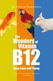 The Wonders OF Vitamin B12 ebook by Dr. Manuel Esperanca
