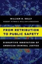 The future of crime and punishment ebook by william r kelly from retribution to public safety disruptive innovation of american criminal justice ebook by william r fandeluxe Image collections