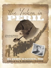 The Yukon in Peril - A Sherlock Holmes Mystery Adventure ebook by R. McIntyre Cooke