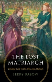 The Lost Matriarch - Finding Leah in the Bible and Midrash ebook by Jerry Rabow