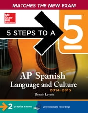 5 Steps to a 5 AP Spanish Language and Culture with Downloadable Recordings 2014-2015 (EBOOK) ebook by Dennis LaVoie