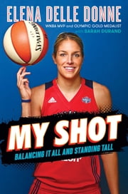 My Shot - Balancing It All and Standing Tall ebook by Elena Delle Donne