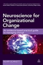 Neuroscience for Organizational Change ebook by Hilary Scarlett