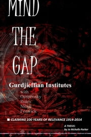 MIND THE GAP: Gurdjieffian Institutes with Ouspensky, Roles, Nicoll, Fenwick ebook by Jo Nicholls-Parker