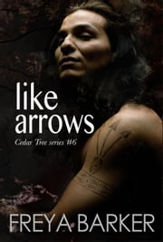 Like Arrows - Cedar Tree Series, #6 ebook by Freya Barker