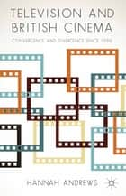 Television and British Cinema ebook by Hannah Andrews