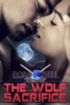 The Wolf Sacrifice ebook by Rosa Steel