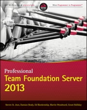 Professional Team Foundation Server 2013 ebook by Steven St. Jean,Damian Brady,Ed Blankenship,Martin Woodward,Grant Holliday