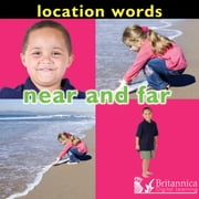 Location Words: Near and Far ebook by Luana Mitten and Meg Greve,Britannica Digital Learning