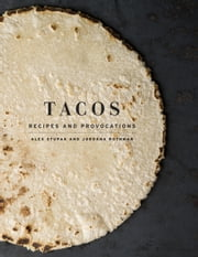 Tacos - Recipes and Provocations ebook by Alex Stupak,Jordana Rothman