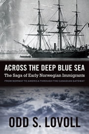 Across the Deep Blue Sea - The Saga of Early Norwegian Immigrants ebook by Odd Lovoll