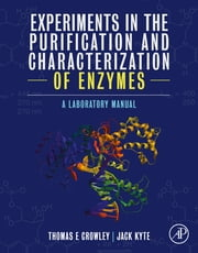 Experiments in the Purification and Characterization of Enzymes - A Laboratory Manual ebook by Thomas E. Crowley,Jack Kyte