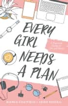 Every Girl Needs a Plan - A Practical Guide to Life and Work ebook by Bianca Chatfield and Leigh Russell
