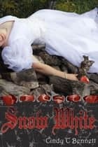 Snow White ebook by Cindy C Bennett