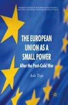 The European Union as a Small Power ebook by A. Toje