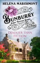 Bunburry - Deadlier than Fiction - A Cosy Mystery Series ebook by Helena Marchmont