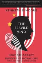 The Servile Mind ebook by Kenneth Minogue