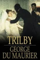 Trilby ebook by George du Maurier