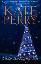 Under the Kissing Tree eBook by Kate Perry