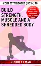 Correct Triggers (1433 +) to Build Strength, Muscle and a Shredded Body ebook by Nicholas Mag