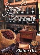 Ground to a Halt ebook by Elaine L. Orr