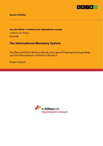 an explanation of the rise and fall of the bretton woods system This argument is developed by providing two accounts of the rise and fall of the bretton woods system the first of these accounts is drawn from regulation theory, the.