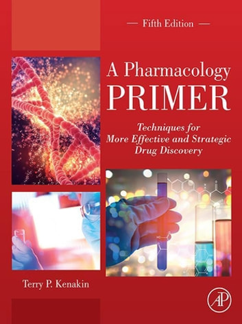 A Pharmacology Primer - Techniques for More Effective and Strategic Drug Discovery 電子書 by Terry Kenakin