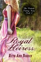 Royal Heiress ebook by Ruth Ann Nordin