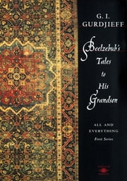 Beelzebub's Tales to His Grandson - All And Everything: 1st Series ebook by G. I. Gurdjieff