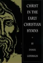 Christ in the Early Christian Hymns ebook by Daniel Liderbach