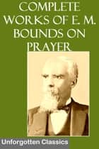 Complete Works of E. M. Bounds on Prayer ekitaplar by E. M. Bounds