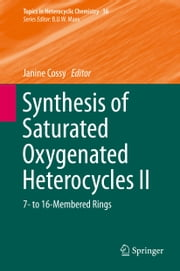 Synthesis of Saturated Oxygenated Heterocycles II - 7- to 16-Membered Rings ebook by Janine Cossy