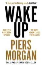 Wake Up: Why the world has gone nuts ebook by Piers Morgan
