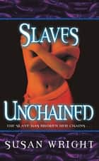 Slaves Unchained ebook by Susan Wright