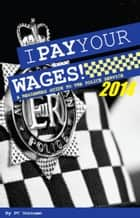 I Pay Your Wages! A Beginners Guide to the Police Service 2014 ebook by PC Surname