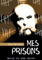 Mes Prisons ebook by Paul Verlaine