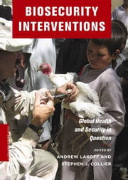 Biosecurity Interventions - Global Health and Security in Question ebook by Andrew Lakoff,Stephen J Collier
