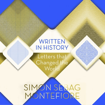Written in History - Letters that Changed the World audiobook by Simon Sebag Montefiore