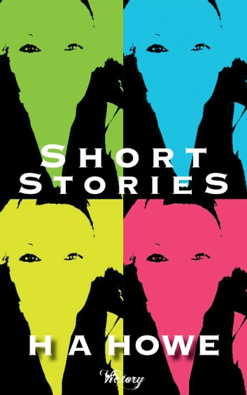 Short Stories ebook by H A Howe