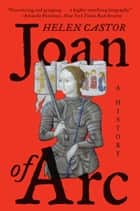 Joan of Arc - A History ebook by Helen Castor