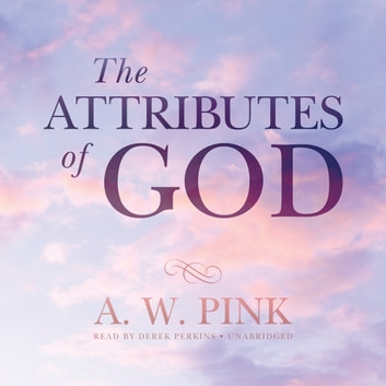 The Attributes of God audiobook by A. W. Pink