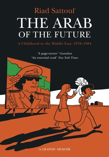 The Arab of the Future - Volume 1: A Childhood in the Middle East, 1978-1984 - A Graphic Memoir ebook by Riad Sattouf