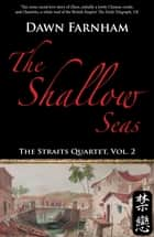 The Shallow Seas - A Tale of Two Cities: Singapore and Batavia ebook by Dawn Farnham