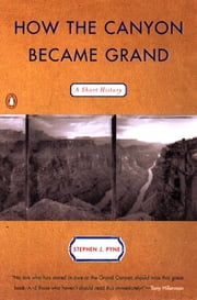 How the Canyon Became Grand - A Short History ebook by Stephen J. Pyne