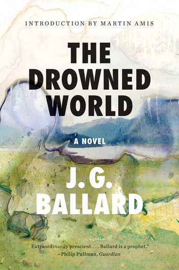 The Drowned World: A Novel (50th Anniversary Edition) ebook by J. G. Ballard