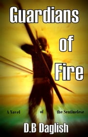 GUARDIANS of FIRE - An Anthropological Novel of the Sentinelese ebook by DB Daglish